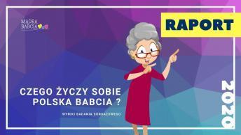Raport z Badania Czego Życzy Sobie Polska Babcia